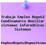 Trabajo Empleo Bogotá Cundinamarca Auxiliar sistemas informáticos Sistemas