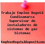 Trabajo Empleo Bogotá Cundinamarca Supervisor de instaladores de sistemas de gas Sistemas