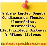 Trabajo Empleo Bogotá Cundinamarca Técnico Electrónica, Mecatronica, Electricidad, Sistemas Y Afines Sistemas