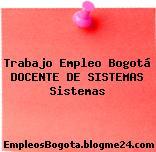 Trabajo Empleo Bogotá DOCENTE DE SISTEMAS Sistemas