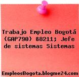 Trabajo Empleo Bogotá (GAP790) &8211; Jefe de sistemas Sistemas