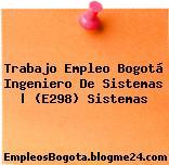Trabajo Empleo Bogotá Ingeniero De Sistemas | (E298) Sistemas
