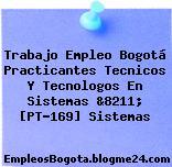 Trabajo Empleo Bogotá Practicantes Tecnicos Y Tecnologos En Sistemas &8211; [PT-169] Sistemas