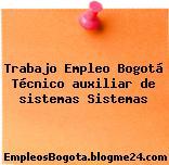 Trabajo Empleo Bogotá Técnico auxiliar de sistemas Sistemas
