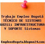 Trabajo Empleo Bogotá TÉCNICO DE SISTEMAS &8211; INFRAESTRUCTURA Y SOPORTE Sistemas