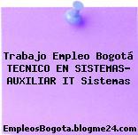 Trabajo Empleo Bogotá TECNICO EN SISTEMAS- AUXILIAR IT Sistemas