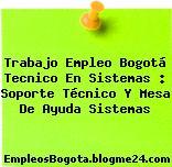 Trabajo Empleo Bogotá Tecnico En Sistemas : Soporte Técnico Y Mesa De Ayuda Sistemas