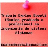 Trabajo Empleo Bogotá Técnico graduado o profesional en ingeniería de sistema Sistemas