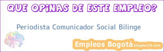 Periodista Comunicador Social Bilinge