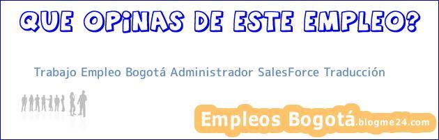 Trabajo Empleo Bogotá Administrador SalesForce Traducción