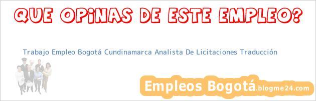 Trabajo Empleo Bogotá Cundinamarca Analista De Licitaciones Traducción