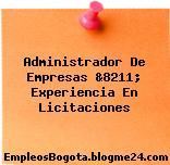 Administrador De Empresas &8211; Experiencia En Licitaciones