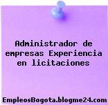 Administrador de empresas Experiencia en licitaciones