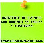 ASISTENTE DE EVENTOS CON DOMINIO EN INGLES Y PORTUGUES