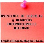 ASISTENTE DE GERENCIA y NEGOCIOS INTERNACIONALES BILINGUE