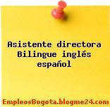 Asistente directora Bilingue inglés español