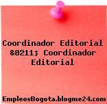 Coordinador Editorial &8211; Coordinador Editorial