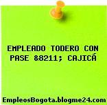 EMPLEADO TODERO CON PASE &8211; CAJICÁ