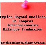 Empleo Bogotá Analista De Compras Internacionales Bilingue Traducción