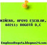 NIÑERA, APOYO ESCOLAR, &8211; BOGOTÁ D.C