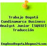 Trabajo Bogotá Cundinamarca Business Analyst Junior [SQ932] Traducción