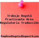 Trabajo Bogotá Practicante Area Regulatoria Traducción