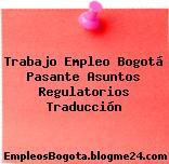 Trabajo Empleo Bogotá Pasante Asuntos Regulatorios Traducción