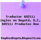 Traductor &8211; ingles en Bogotá, D.C. &8211; Productos Wow