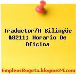 Traductor/A Bilingüe &8211; Horario De Oficina