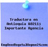 Traductora en Antioquia &8211; Importante Agencia