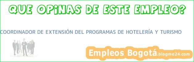 COORDINADOR DE EXTENSIÓN DEL PROGRAMAS DE HOTELERÍA Y TURISMO
