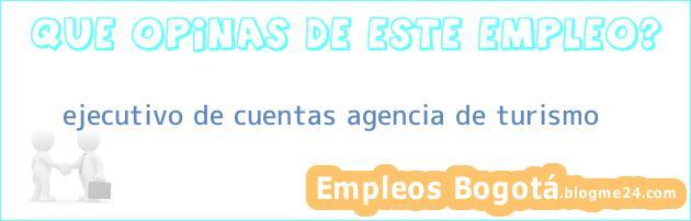 ejecutivo de cuentas agencia de turismo