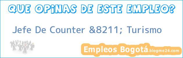 Jefe De Counter &8211; Turismo