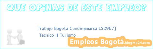 Trabajo Bogotá Cundinamarca LSD967] | Tecnico II Turismo