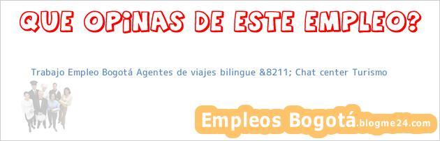 Trabajo Empleo Bogotá Agentes de viajes bilingue &8211; Chat center Turismo