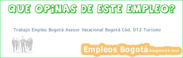 Trabajo Empleo Bogotá Asesor Vacacional Bogotá Cód. 012 Turismo