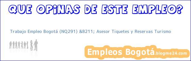 Trabajo Empleo Bogotá (NQ291) &8211; Asesor Tiquetes y Reservas Turismo