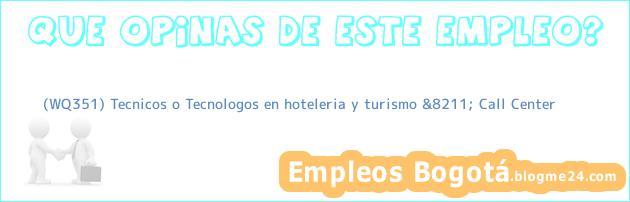 (WQ351) Tecnicos o Tecnologos en hoteleria y turismo &8211; Call Center