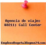Agencia de viajes &8211; Call Center