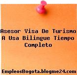 Asesor Visa De Turismo A Usa Bilingue Tiempo Completo
