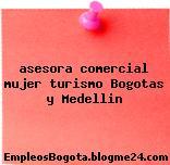 asesora comercial mujer turismo Bogotas y Medellin
