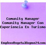 Comunity Manager Comunity Manager Con Experiencia En Turismo