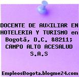 DOCENTE DE AUXILIAR EN HOTELERIA Y TURISMO en Bogotá, D.C. &8211; CAMPO ALTO ACESALUD S.A.S