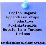 Empleo Bogotá Aprendices etapa productiva Administración Hoteleria y Turismo Turismo
