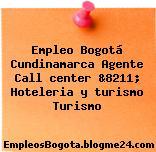 Empleo Bogotá Cundinamarca Agente Call center &8211; Hoteleria y turismo Turismo