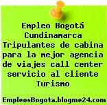 Empleo Bogotá Cundinamarca Tripulantes de cabina para la mejor agencia de viajes call center servicio al cliente Turismo