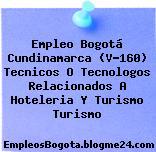Empleo Bogotá Cundinamarca (V-160) Tecnicos O Tecnologos Relacionados A Hoteleria Y Turismo Turismo