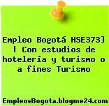 Empleo Bogotá HSE373] | Con estudios de hotelería y turismo o a fines Turismo