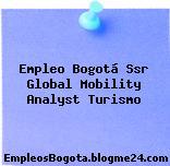 Empleo Bogotá Ssr Global Mobility Analyst Turismo