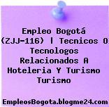 Empleo Bogotá (ZJJ-116) | Tecnicos O Tecnologos Relacionados A Hoteleria Y Turismo Turismo